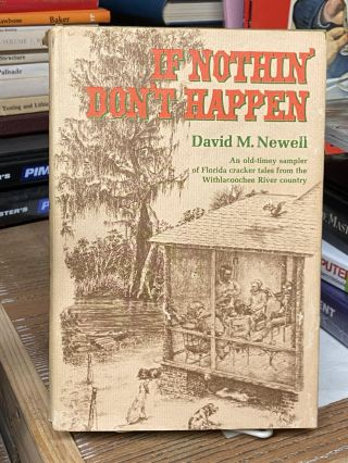 If Nothin' Don't Happen: An Old-Timey Sampler of Florida Cracker Tales from the Withlacoochee...