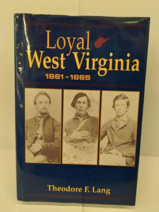 Loyal West Virginia 1861-1865. Theodore Lang