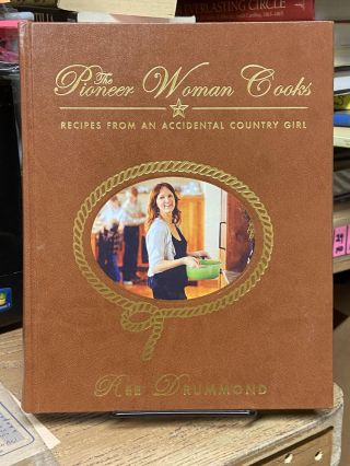 The Pioneer Woman Cooks: Recipes from an Accidental Country Girl. Ree Drummond