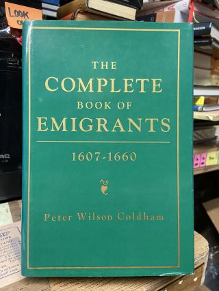 The Complete Book of Emigrants, 1607-1660. Peter Wilson Coldham