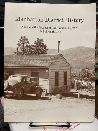 Manhattan District History: Nonscientific Aspects of Los Alamos Project Y 1942 through 1946....