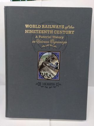 World Railways of the Nineteenth Century: A Pictorial History in Victorian Engravings. Jim Harter