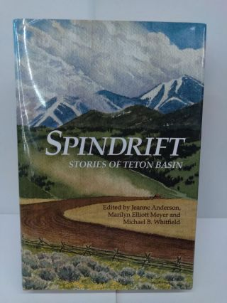 Spindrift: Stories of Teton Basin. Jeanne Anderson