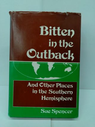 Bitten in the Outback: And Other Places in the Southern Hemisphere. Sue Spencer