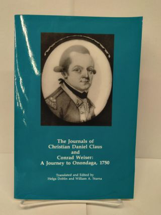 The Journals of Christian Daniel Claus and Conrad Weiser: A Journey to Onondaga, 1750. Helga Doblin