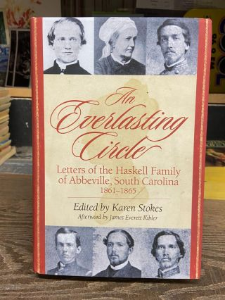 An Everlasting Circle: Letters of the Haskell Family of Abbeville, South Carolina 1861-1865....