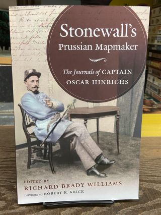 Stonewall's Prussian Mapmaker: The Journals of Captain Oscar Hinrichs. Richard Brady Williams