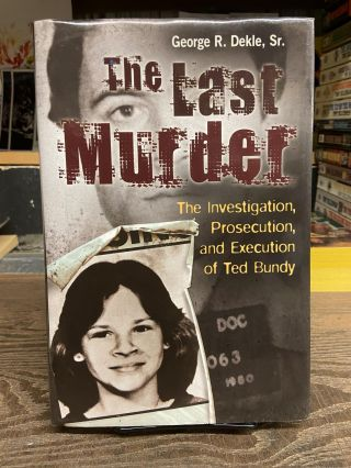 The Last Murder: The Investigation, Prosecution, and Execution of Ted Bundy. George R. Dekle