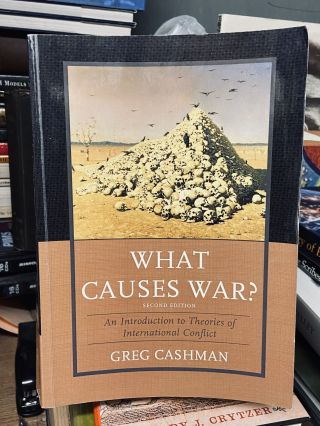 What Causes War? An Introduction to Theories of International Conflict (Second Edition). Greg...