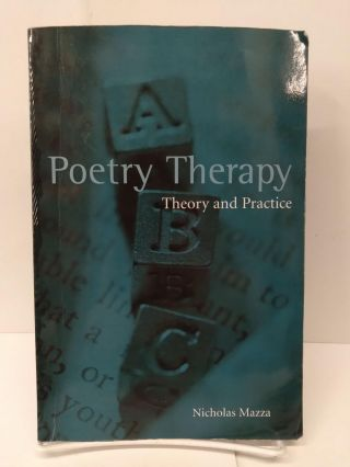Poetry Therapy: Theory and Practice. Nicholas Mazza