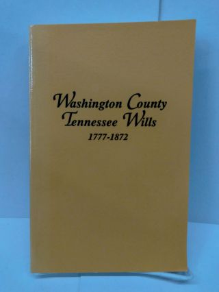 Washington County Tennessee Wills 1777-1872. Goldene Burgner