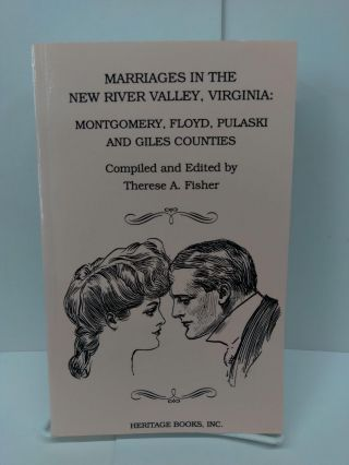 Marriages in the New River Valley, Virginia: Mongtomery, Floyd, Pulaski, and Giles Counties....