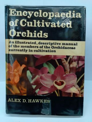 Encyclopaedia of Cultivated Orchids: An Illustrated Descriptive Manual. Alex D. Hawkes