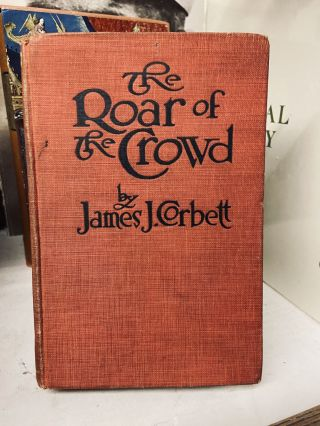 The Roar of the Crowd. James J. Corbett