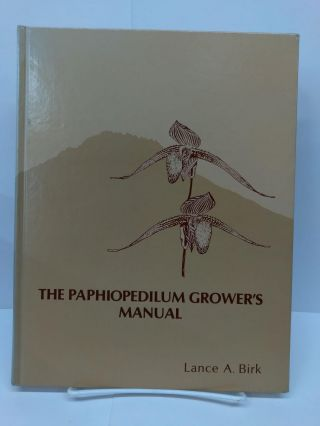 The Paphiopedilum Grower's Manual. Lance Birk