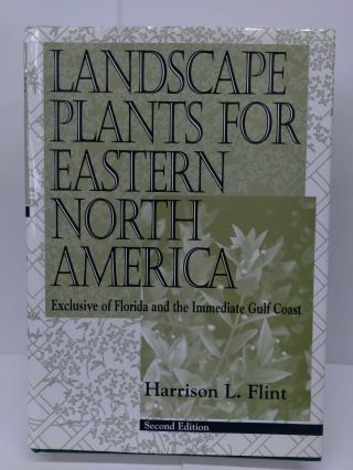 Landscape Plants for Eastern North America: Exclusive of Florida and the Immediate Gulf Coast....