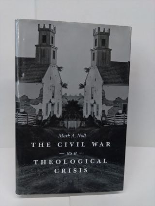 The Civil War as a Theological Crisis. Mark Noll