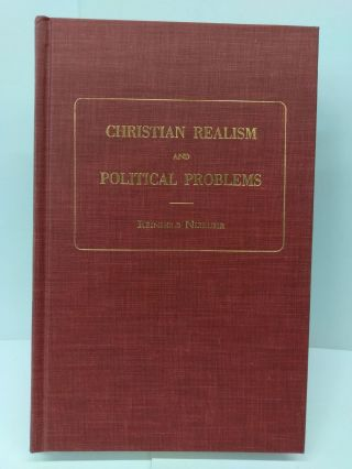 Christian Realism and Political Problems. Reinhold Niebuhr
