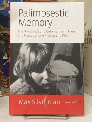 Palimpsestic Memory: The Holocaust and Colonialism in French and Francophone Fiction and Film....