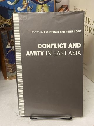 Conflict and Amity in East Asia. T. G. Fraser, Peter Lowe