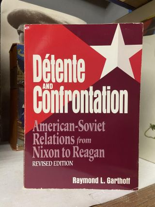 Detente and Confrontation: American-Soviet Relations from Nixon to Reagan (Revised Edition)....