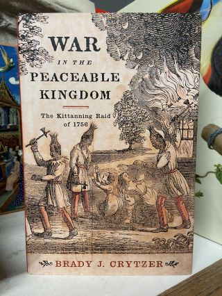 War in the Peaceable Kingdom: The Kittanning Raid of 1756. Brady J. Crytzer