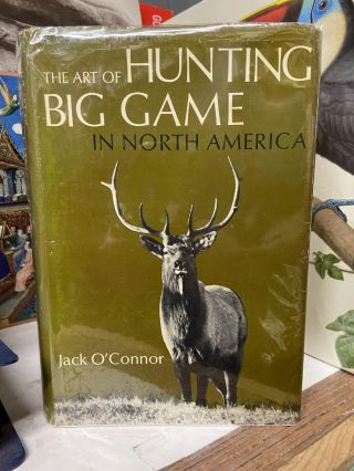 The Art of Hunting Big Game in North America. Jack O'connor