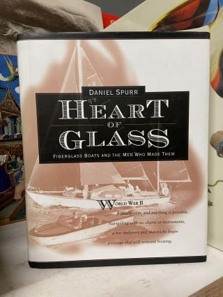 Heart of Glass: Fiberglass Boats and the Men Who Made Them. Daniel Spurr