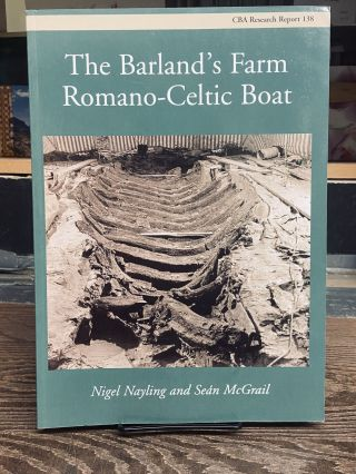 The Barland's Farm Romano-Celtic Boat (Research Report Series). Nigel Nayling, Sean McGrail