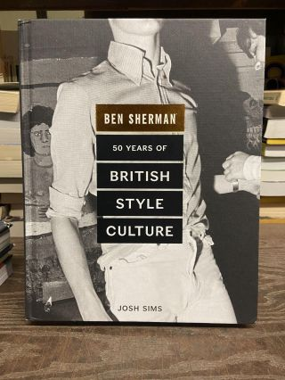 Ben Sherman: 50 Years of British Style Culture. Josh Sim