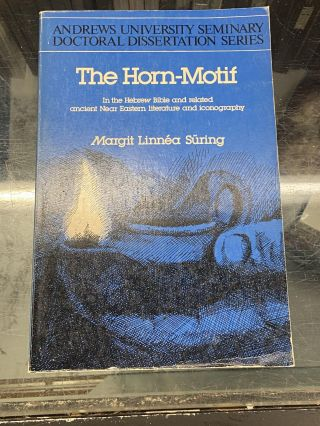 The Horn-Motif in the Hebrew Bible and Related Ancient Near Eastern Literature and Iconography...