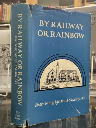By Railway or Rainbow. Sister Mary Ignatius Meany