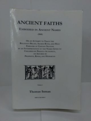Ancient Faiths: Embodied in Ancient Names. Thomas Inman