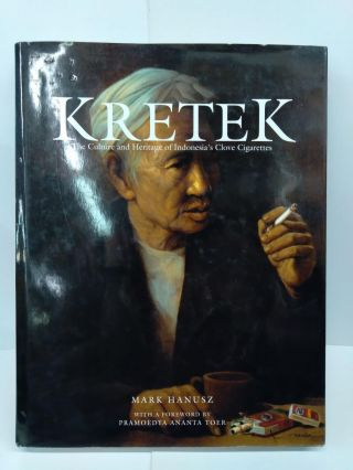 Kretek: The Culture and Heritage of Indonesia's Clove Cigarettes. Mark Hanusz