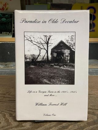 Paradise in Olde Decatur, Volume One. William Forrest Hill