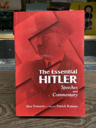 The Essential Hitler- Speeches and Commentary. Max Domarus, Patrick Romane, edited