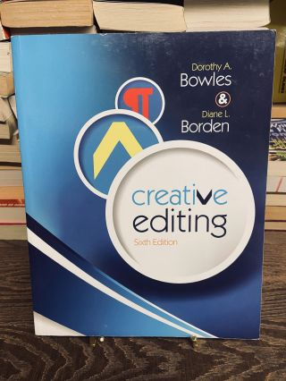 Creative Editing (Sixth edition). Dorothy A. Bowles, Diane L. Borden