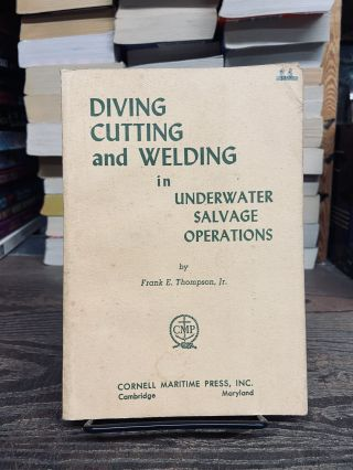 Diving, Cutting and Welding in Underwater Salvage Operations. Frank E. Thompson