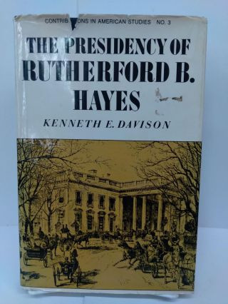The Presidency of Rutherford B. Hayes. Kenneth Davison