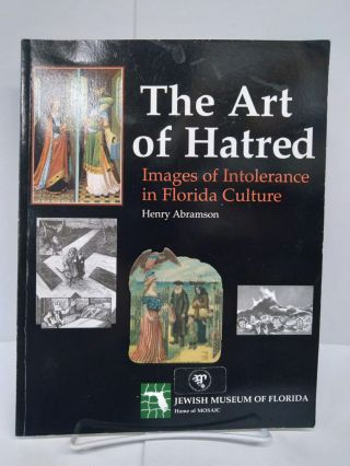 The Art of Hatred: Images of Intolerance in Florida Culture. Henry Abramson