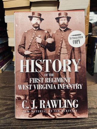 History of the First Regiment West Virginia Infantry. C. J. Rawling, Tim McKinney