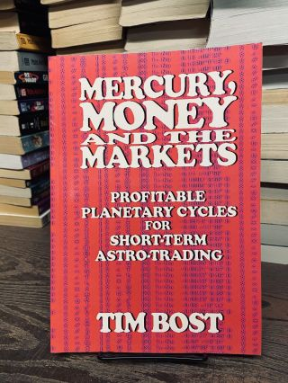 Mercury, Money and the Markets: Profitable Planetary Cycles for Short-Term Astro-Trading. Tim Bost
