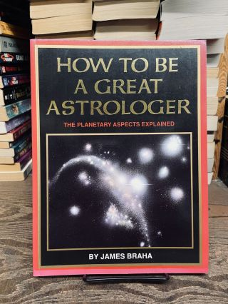 How to be a Great Astrologer. James Braha