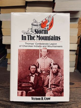 Storm in the Mountains: Thomas' Confederate Legion of Cherokee Indians and Mountaineers. Vernon...