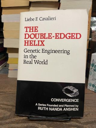 The Double-Edged Helix: Genetic Engineering in the Real World. Liebe F. Cavalieri