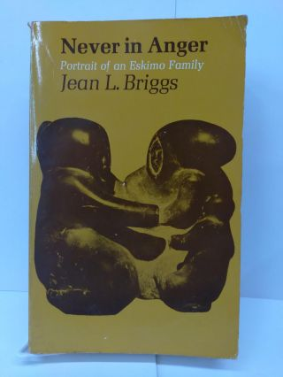 Never in Anger: Portrait of an Eskimo Family. Jean L. Briggs