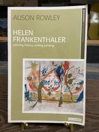 Helen Frankenthaler: Painting history, Writing Painting. Alison Rowley