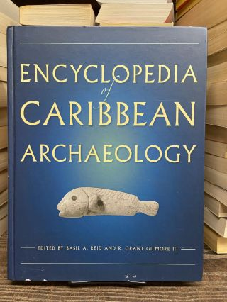 Encyclopedia of Caribbean Archaeology. Basil A. Reid, R. Grant Gilmore