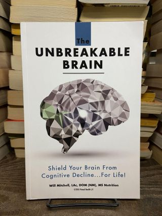 The Unbreakable Brain: Shield Your Brain From Cognitive Decline... For Life! Will Mitchell