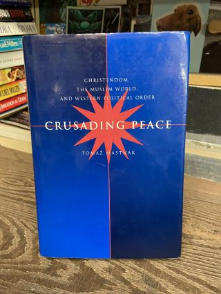Crusading Peace: Christendom, the Muslim World and Western Political Order. Tomaz Mastnak